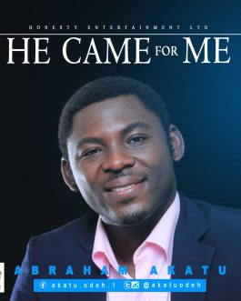 Abraham Akatu – He Came For Me