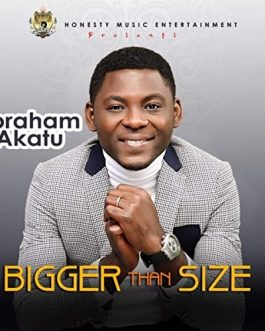 Abraham Akatu – Bigger Than Size